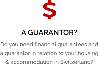 A GUARANTOR? Do you need financial guarantees and a guarantor in relation to your housing & accommodation in Switzerland?